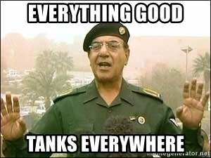 Baghdad Bob - Everything good tanks everywhere