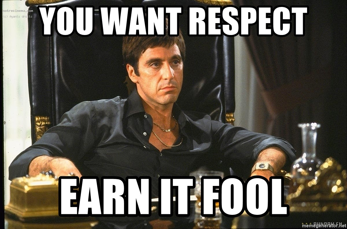 Scarface - You want respect  Earn it fool