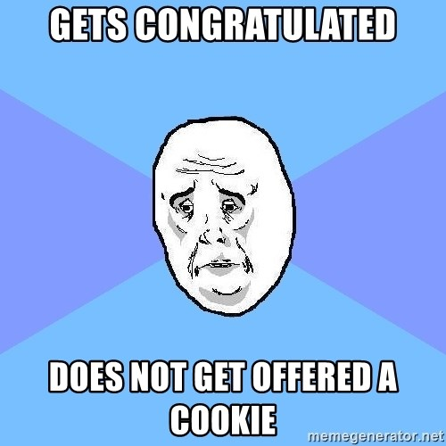 Okay Guy - gets congratulated does not get offered a cookie