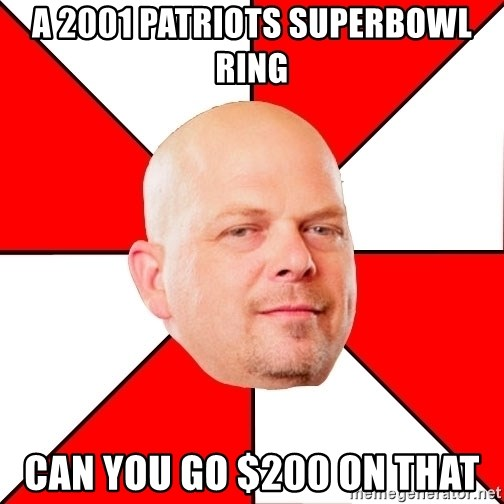 Pawn Stars - A 2001 Patriots superbowl ring can you go $200 on that