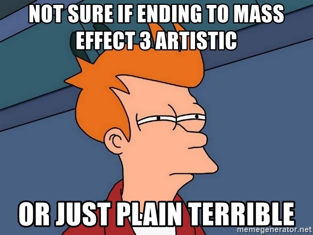 Futurama Fry - not sure if ending to mass effect 3 artistic or just plain terrible