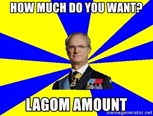 King of Sweden - How much do you want? Lagom amount