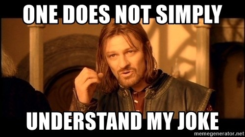 Lord Of The Rings Boromir One Does Not Simply Mordor - one does not simply understand my joke