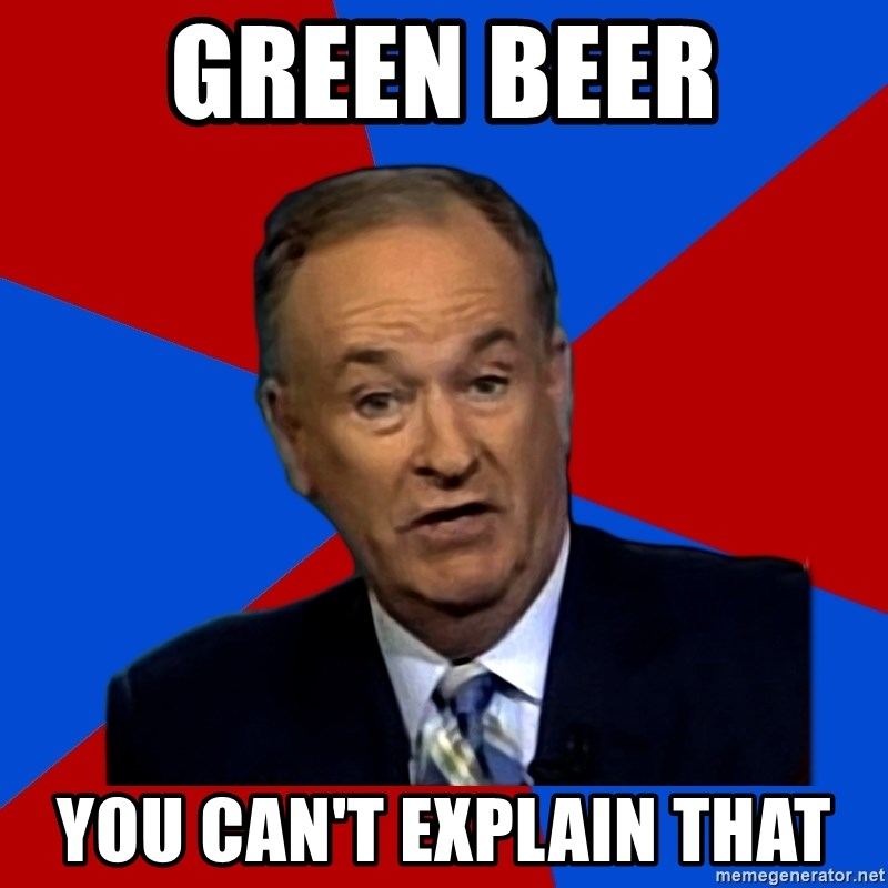 Bill O'Reilly Proves God - Green Beer You can't explain that