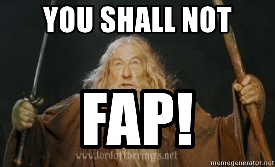 You shall not pass - YOU SHALL NOT FAP!