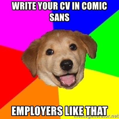 Advice Dog - write your cv in comic sans employers like that