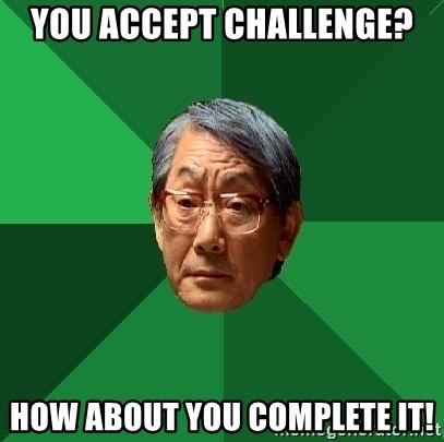 High Expectations Asian Father - you accept challenge? how about you complete it!