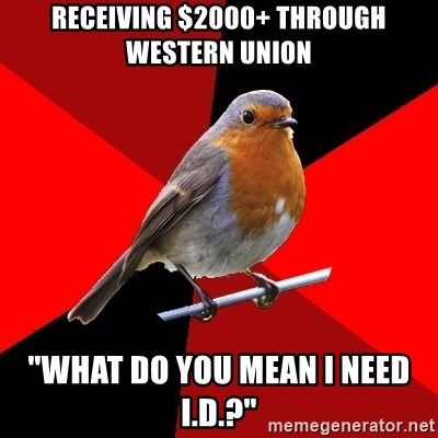 """Retail Robin - receiving $2000+ through western Union """"What do you mean I need I.D.?"""""""
