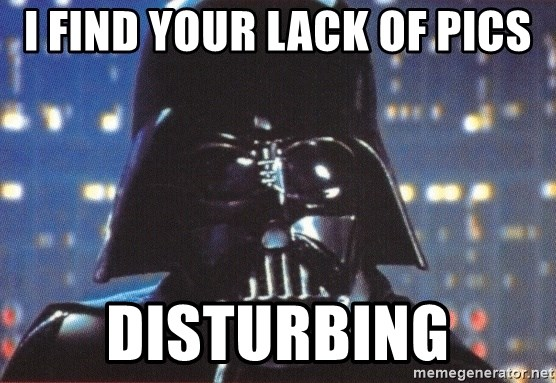 Darth Vader - I find your lack of pics disturbing