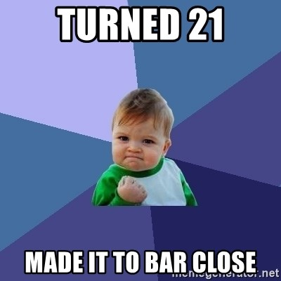 Success Kid - turned 21 made it to bar close