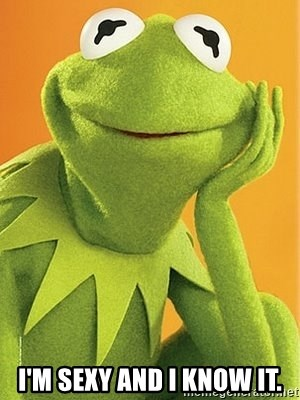 Kermit the frog - i'm sexy and i know it.