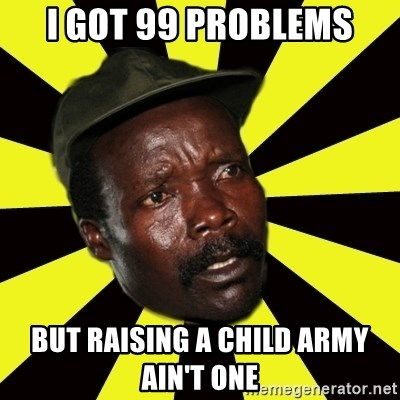 KONY THE PIMP - I GOT 99 PROBLEMS but raising a child army    ain't one