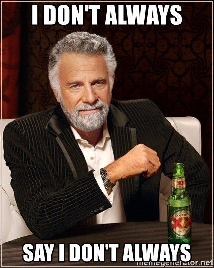 Most Interesting Man - I don't always  say I DON'T ALWAYS