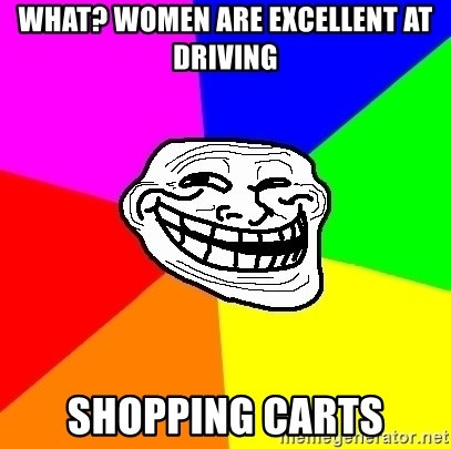 Trollface - What? women are excellent at driving shopping carts