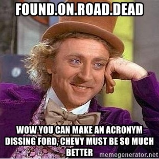 Foundonroaddead Wow You Can Make An Acronym Dissing Ford Chevy