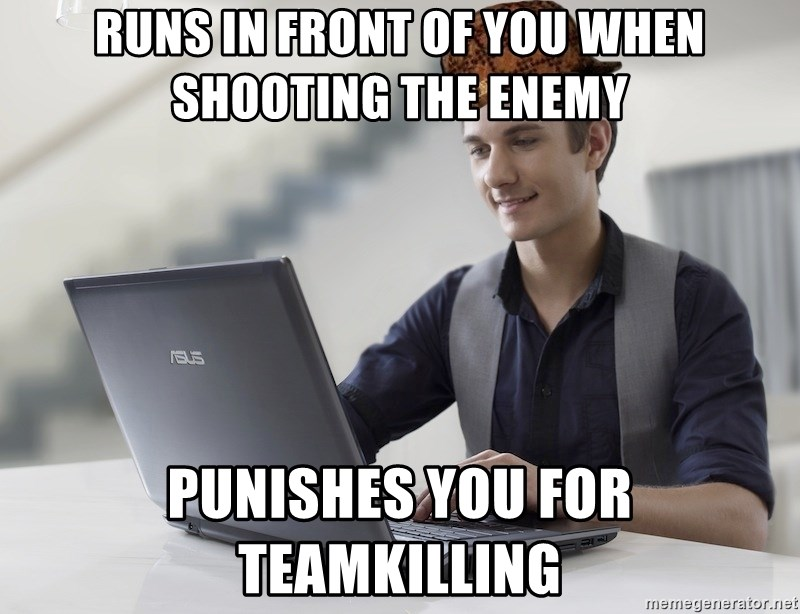 SCUMBAG TKer V.2.0 - Runs in front of you when shooting the enemy Punishes you for teamkilling