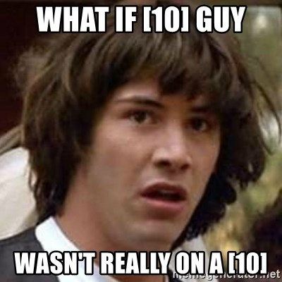 Conspiracy Keanu - what if [10] guy wasn't really on a [10]