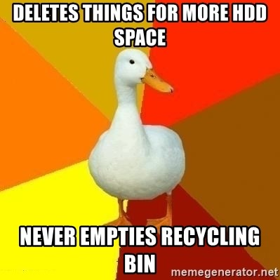 Technologically Impaired Duck - deletes things for more hdd space never empties recycling bin