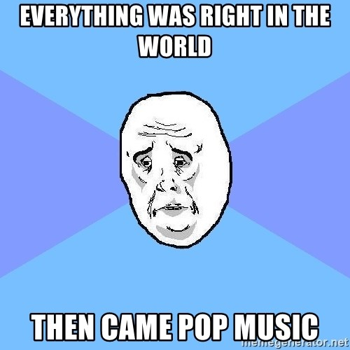 Okay Guy - everything was right in the world then came pop music