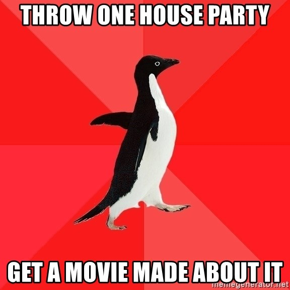 Socially Awesome Penguin - Throw one house party get a movie made about it