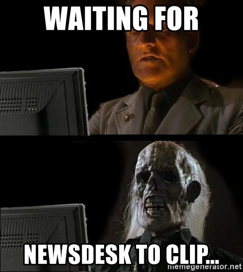 Waiting For - Waiting for Newsdesk to clip...