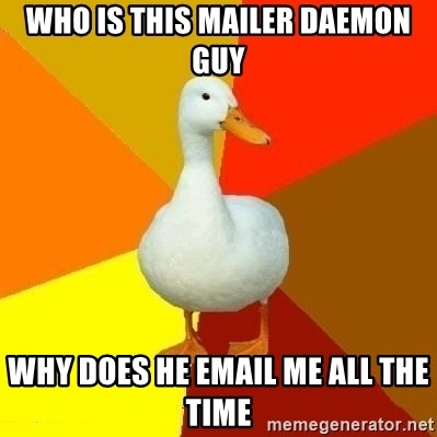 Technologically Impaired Duck - who is this mailer daemon guy why does he email me all the time