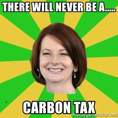 Julia Gillard - there will never be a..... carbon tax