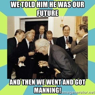 reagan white house laughing - We told him he was our future and then we went and got manning!
