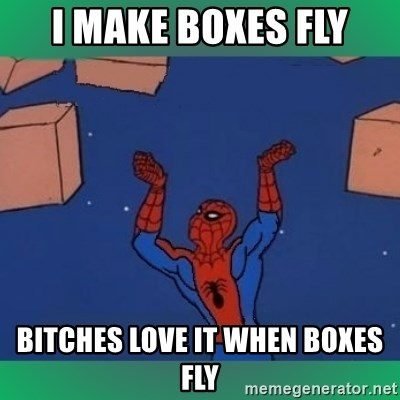 60's spiderman - I make boxes fly bitches love it when boxes fly