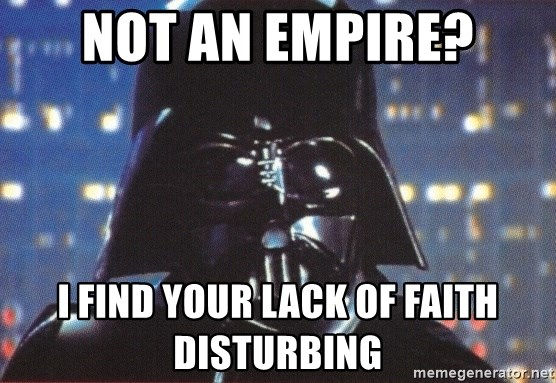 Darth Vader - not an empire? i find your lack of faith disturbing