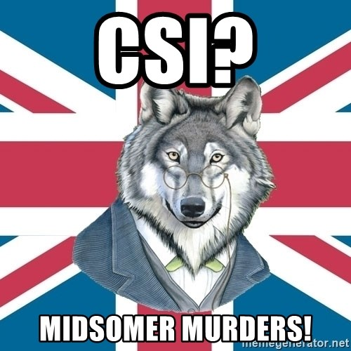 Sir Courage Wolf Esquire - cSI? midsomer murders!