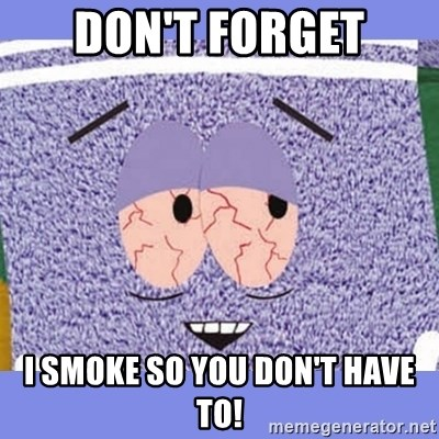 Towelie - Don't forget I smoke so you don't have to!