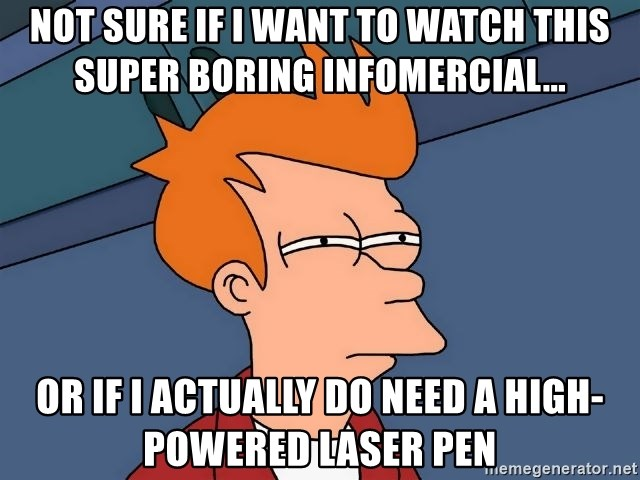 Futurama Fry - not sure if i want to watch this super boring infomercial... or if i actually do need a high-powered laser pen