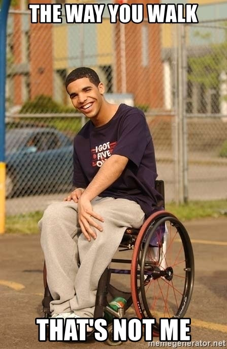 Drake Wheelchair - The way you walk that's not me