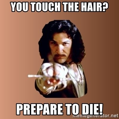 Prepare To Die - You touch the hair? Prepare to die!