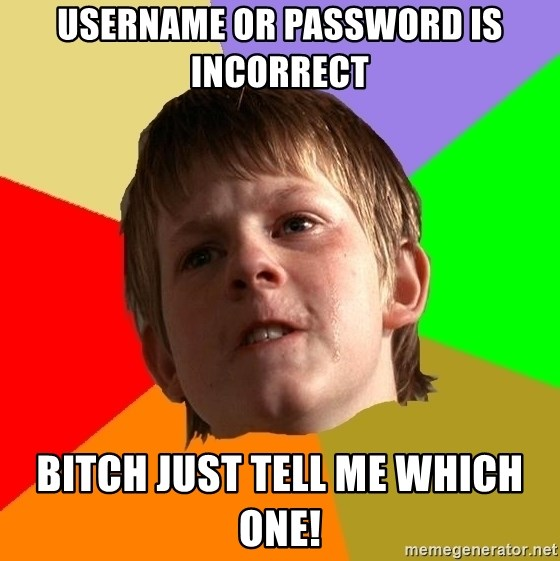 Angry School Boy - Username or password is incorrect bitch just tell me which one!