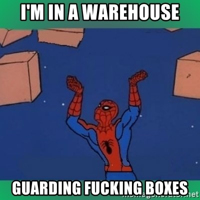 60's spiderman - I'm in a warehouse guarding fucking boxes