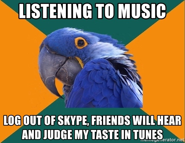 Paranoid Parrot - Listening to Music Log out of skype, friends will hear and judge my taste in tunes