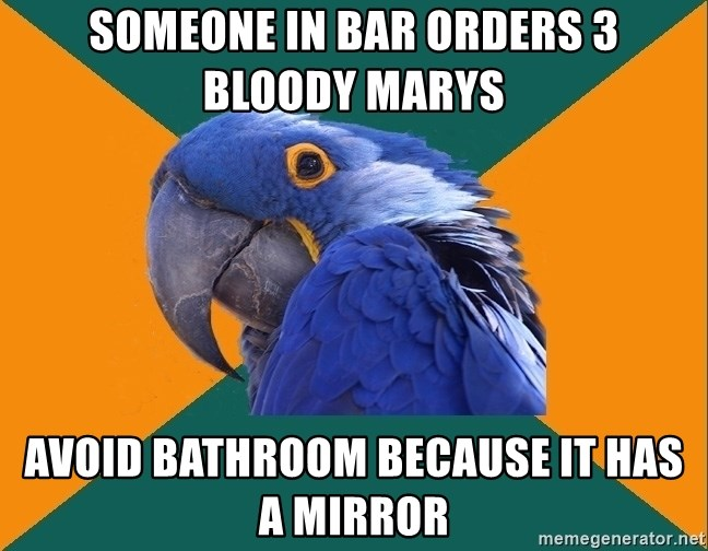 Paranoid Parrot - Someone in bar orders 3 bloody marys avoid bathroom because it has a mirror