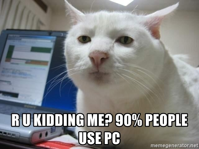Serious Cat - R U Kidding me? 90% People use PC