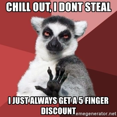 Chill Out Lemur - Chill out, i dont steal i just always get a 5 finger discount