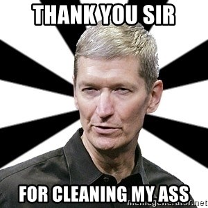 Tim Cook Time - thank you sir for cleaning my ass