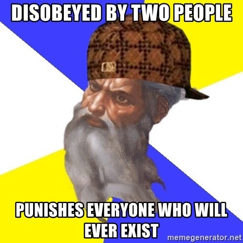Scumbag God - disobeyed by two people punishes everyone who will ever exist
