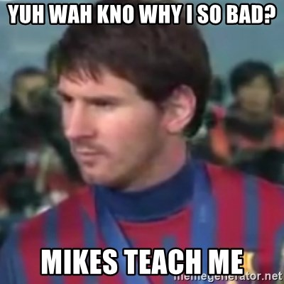 Messi Dont Understand - yuh wah kno why i so bad? mikes teach me