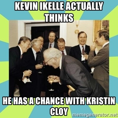 reagan white house laughing - Kevin ikelle actually thinks he has a chance with kristin cloy
