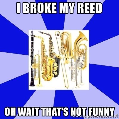Things Never Heard In Band - I broke my reed Oh wait that's not funny
