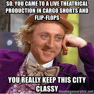 16983387 so, you came to a live theatrical production in cargo shorts and,Cargo Shorts Meme