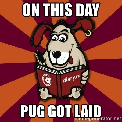 Typical-Diary-Dog - ON THIS DAY PUG GOT LAID
