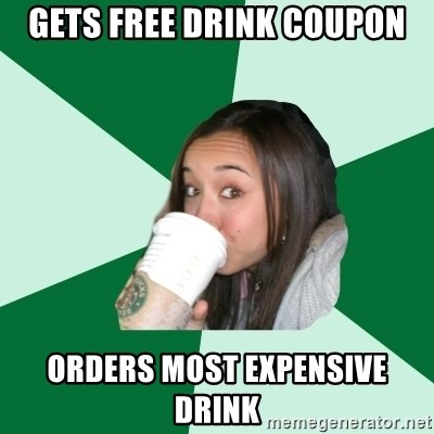gets free drink coupon orders most expensive drink annoying