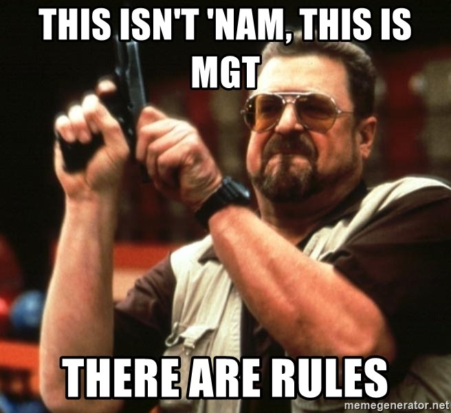 Big Lebowski - This isn't 'nam, this is MGT There are rules